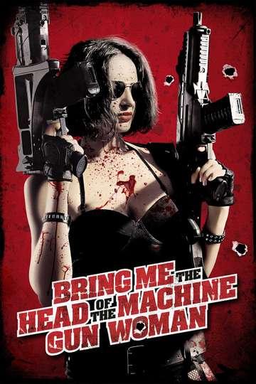 Bring Me the Head of the Machine Gun Woman poster