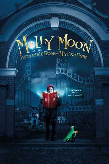 Molly Moon And The Incredible Book Of Hypnotism 2015 Movie Moviefone