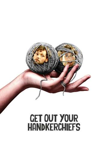 Get Out Your Handkerchiefs poster
