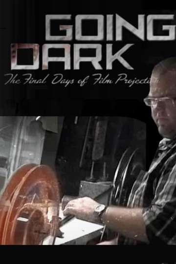 Going Dark: The Final Days of Film Projection poster