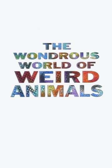 The Wondrous World of Weird Animals