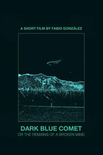 Dark Blue Comet, or the Remains of a Broken Mind poster