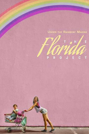 Under the Rainbow: Making The Florida Project poster