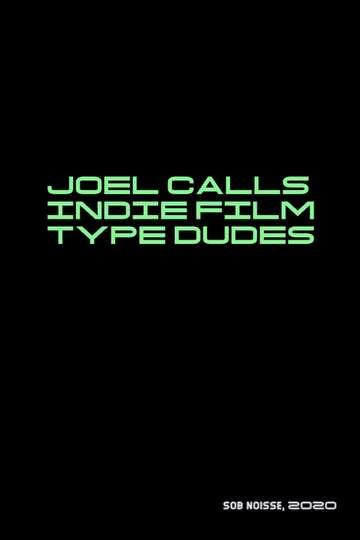 Joel Calls Indie Film Type Dudes poster