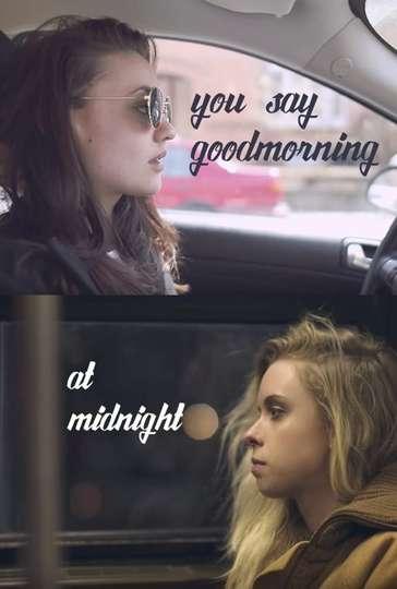 You Say Good Morning At Midnight