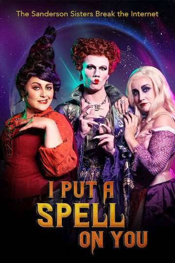 I Put a Spell on You: The Sanderson Sisters Break the Internet poster