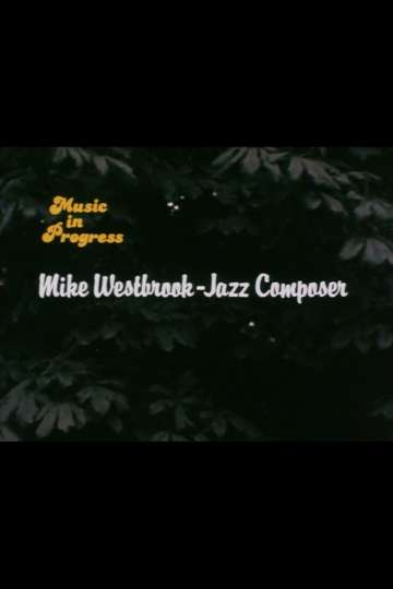 Music in Progress: Mike Westbrook - Jazz Composer poster