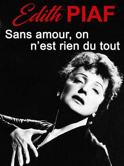 Edith Piaf Sans amour, on n'est rien du tout